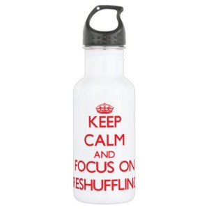 keep_calm_and_focus_on_reshuffling_pexagonwaterbottle-r904a1e6369074999ba6ced0c5edff3b4_zlojs_512