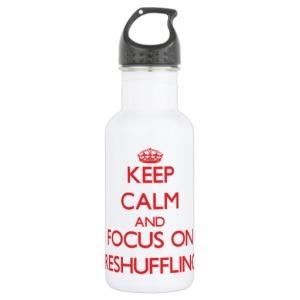 keep_calm_and_focus_on_reshuffling_pexagonwaterbottle-r904a1e6369074999ba6ced0c5edff3b4_zlojs_512