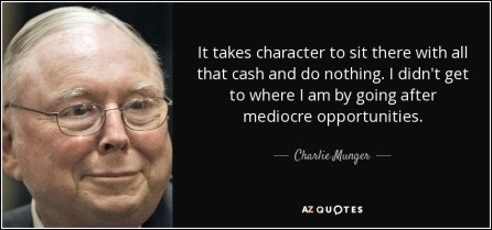 quote-it-takes-character-to-sit-there-with-all-that-cash-and-do-nothing-i-didn-t-get-to-where-charlie-munger-125-93-18