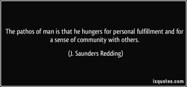 quote-the-pathos-of-man-is-that-he-hungers-for-personal-fulfillment-and-for-a-sense-of-community-with-j-saunders-redding-332401.jpg