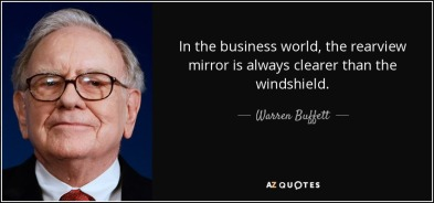 quote-in-the-business-world-the-rearview-mirror-is-always-clearer-than-the-windshield-warren-buffett-4-6-0651.jpg